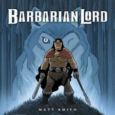 Barbarian Lord by Matt Smith - Cheated of his lands and banished through the trickery of his enemies, Barbarian Lord recruits allies and battles monsters, ghouls, and bad poets in his quest for justice.