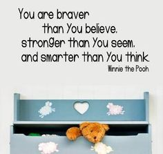 """""""You are braver than you believe, stronger than you seem, and smarter than you think"""" So true"""