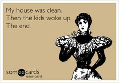 My house was clean. Then the kids woke up. The end. #lol #humor
