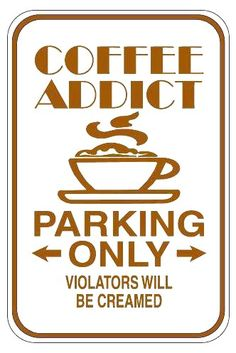 Coffee Addict parking only