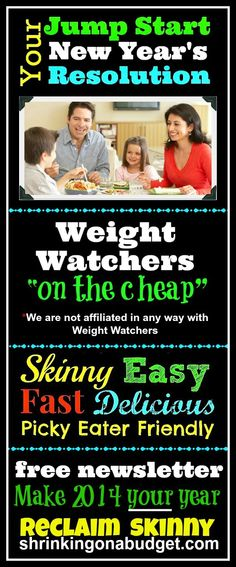 """Already losing traction with your New Year's Resolution to lose weight? Allow us to intervene - and help you make 2014 the year you Reclaim your Skinny!  We'll show you how to do Weight Watchers """"On the Cheap."""" Our FREE newsletter lays out a realistic action plan that is family friendly and picky eater approved. We'll cover everything you  need to know to get Points+ friendly, Picky Eater approved meals on your family dinner table every night - on the cheap."""