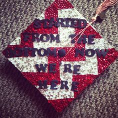 """Started from the bottom - now wer're here"" #Graduation Cap Decoration"