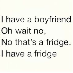 hahaha truth hurts, funni, bass guitars, i have a boyfriend fridge, bacon, true, thought, heart broken, food humor quotes