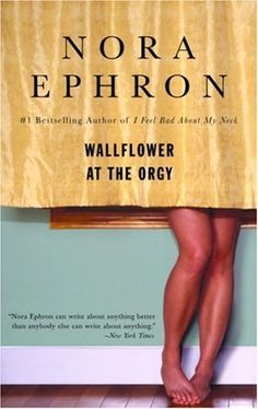Wallflower at the Orgy by Nora Ephron. $10.20. Author: Nora Ephron. Publication: June 26, 2007. Publisher: Bantam; First Edition edition (June 26, 2007). Save 32%!