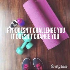 YEAH! If it doesn't challenge you it doesn't change you. #motivation #healthyliving