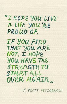 """I hope you live a life you're proud of"" F Scott Fitzgerald"