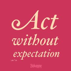 "Tattoo Ideas & Inspiration | Quotes & Sayings | ""Act without expectation"""