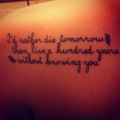 pocahontas quote;; I'd rather die tomorrow than live a hundred years without knowing you.