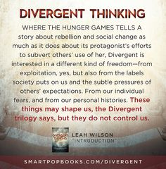 From editor Leah Wilson's introduction to Divergent Thinking: YA Authors on Veronica Roth's Divergent Trilogy Learn more and get...