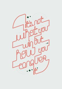 it's not what you win, but how you conquer