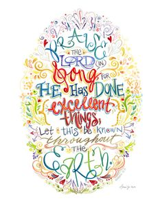 Praise the Lord in Song, for He has done excellent things; let this be known throughout the earth ~ Isaiah 12:5