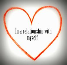 in a relationship with myself    In A Relationship With Myself Quotes