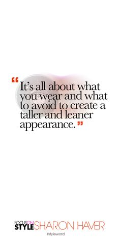 It's all about what you wear and what to avoid to create a taller and leaner appearance. Subscribe to the daily #styleword here: http://www.focusonstyle.com/styleword/ #quotes #styletips