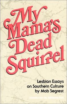 My Mama's Dead Squirrel: Lesbian Essays on Southern Culture by Mab Segrest. $9.95. Publisher: Firebrand Books (October 1985). Author: Mab Segrest
