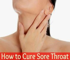 How to Cure Sore Throat