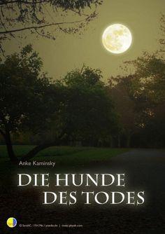 """""""Die Hunde des Todes"""" - ein Roman von Anke Kaminsky; als eBook veröffentlicht auf XinXii."""