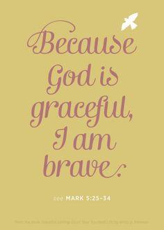 Because God is graceful, I am brave.
