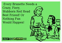 For my brunette sister...lol #redheads