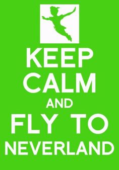 Peter Pan. Keep Calm & Fly To Neverland!
