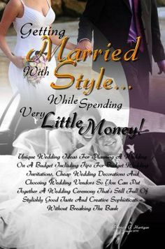 Getting Married With Style ...While Spending Very Little Money!: Unique Wedding Ideas For Planning A Wedding On A Budget Including Tips For Budget Wedding Invitations, Cheap Wedding Decorations And Choosing Wedding Vendors So You Can Put Together A Weddin