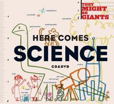 For those of us who love science, and music. They might be giants, Here Comes Science