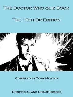 The Doctor Who Quiz Book The 10th Dr Edition [Kindle Edition]  Tony Newton (Author)   This Doctor Who Quiz consisting of 100 Questions and Answers will test your knowledge of the 10th Doctor Era of the most successful sci-fi series ever to be shown on our screens.  We've been on a long and exciting journey with the 10th Doctor but just how well do you know the Doctor, his companions, episodes, cast, quotes and enemies?  Take the challenge, find out how much you really know!