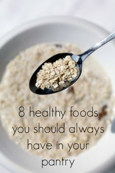 8 healthy foods you should ALWAYS keep in your pantry to put together quick, easy meals and snacks