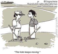 golf hole keeps moving cartoon @ http://www.cartoonstock.com/cartoonview.asp?catref=sran437