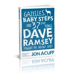 Gazelles, Baby Steps & 37 Other Things Dave Ramsey Taught Me About Debt