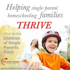 You can help single parents continue to homeschool their children with a tax deductible donation to the Home School Foundation. Learn more here >>