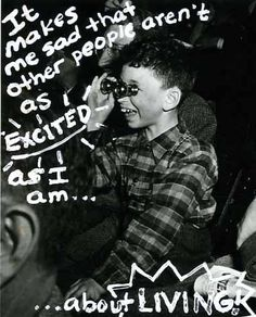 PostSecret - It makes me sad that other people aren't as EXCITED as I am about LIVING