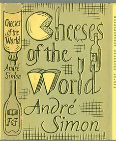 Cheeses of the World by Andre Simon. Faber and Faber cookery series.