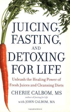 #Juicing, Fasting, and Detoxing for Life: Unleash the Healing Power of Fresh Juices and Cleansing Diets