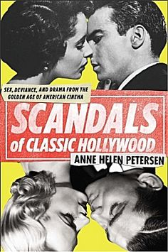 Scandals of Classic Hollywood by Anne Helen Petersen. Jean Harlow, Fatty Arbuckle, Montgomery Clift, and the PR & gossip machine of Hollywood.