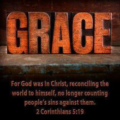 II Corinthians 5:18-19    God was in Christ reconciling the world to Himself...