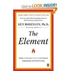 """The Element, by Ken Robinson Ph. D  """"The point where natural talent meets personal passion."""""""