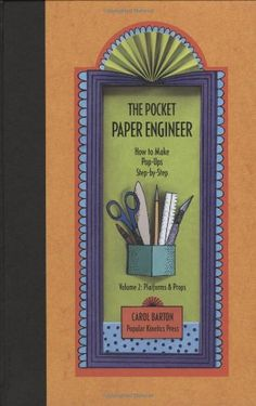 The Pocket Paper Engineer, Volume 2: Platforms and Props: How to Make Pop-Ups Step-by-Step: Carol Barton: 9780962775222: Amazon.com: Books
