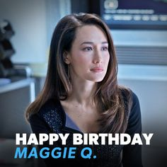 Happy Birthday to the beautiful and talented Maggie Q!