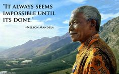 it always seems impossible until its done // nelson mandela #nelsonmandeladay