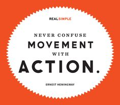 """Never confuse movement with action"" quote by Ernest Hemingway"