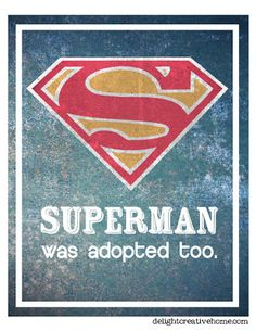 Free Printables - Superman Was Adopted So many friends who have amazing adopted kids. I love this.