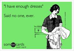 """I have enough dresses."" Said no one, ever - hahaha"