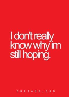 i don't really know why i'm still hoping