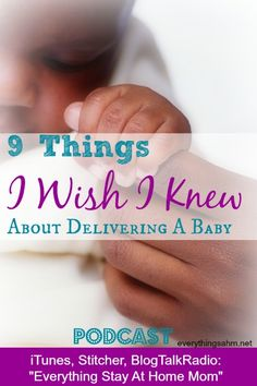 9 Things I Wish I Knew About Delivering A Baby--Listen in to this podcast for a totally frank discussion on the details many neglect to share about having babies.