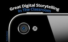 8 Steps To Great Digital Storytelling - Edudemic