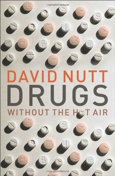 "Drugs Without the Hot Air by David Nutt, very well reviewed ""if you only read one book about drugs ... """