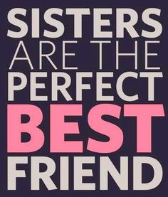 """Sisters are the perfect best friend"" quote"