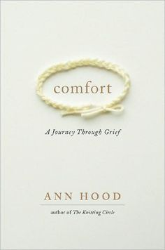 Comfort by Ann Hood.  True story of a parent's worst nightmare - the death of a child.