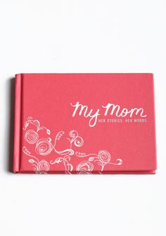 My Mom. Her Stories. Her Words. Interview Book 9.99   Create a cherished family heirloom with this delightful little book. Filled with with questions that only Mom can answer. They will invoke the best memories and create a magical keepsake of your own.
