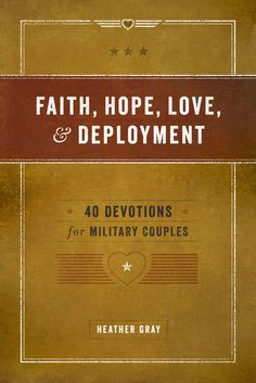 FAITH, HOPE, LOVE & MARRIAGE: 40 DEVOTIONS FOR MILITARY COUPLES - Heather Gray and her deployed husband, David, realized that the need to help military marriages flourish during deployment. This devotional is their answer to that dilemma. Three months into the book project, Heather's husband was killed in action. www.operationwearehere.com/militarydevotionals.html
